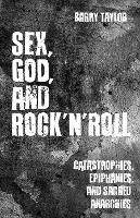 Sex, God, and Rock 'n' Roll: Catastrophes, Epiphanies, and Sacred Anarchies (Paperback)
