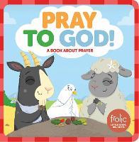 Pray to God! - Frolic First Faith (Board book)