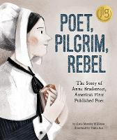 Poet, Pilgrim, Rebel: The Story of Anne Bradstreet, America's First Published Poet (Hardback)