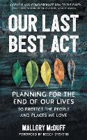 Our Last Best Act: Planning for the End of Our Lives to Protect the People and Places We Love (Paperback)