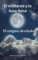 El Militante y La Luna Llena: El Enigma Develado (Hardback)