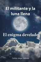 El Militante y La Luna Llena: El Enigma Develado (Paperback)
