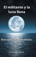El Militante y La Luna Llena: Buscando Los Sentimientos (Hardback)