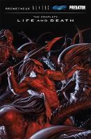 Aliens Predator Prometheus Avp: The Complete Life And Death (Hardback)
