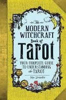 The Modern Witchcraft Book of Tarot: Your Complete Guide to Understanding the Tarot - Modern Witchcraft (Hardback)