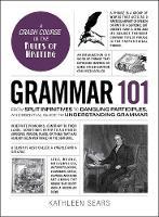 Grammar 101: From Split Infinitives to Dangling Participles, an Essential Guide to Understanding Grammar - Adams 101 (Hardback)