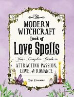 The Modern Witchcraft Book of Love Spells: Your Complete Guide to Attracting Passion, Love, and Romance - Modern Witchcraft (Hardback)