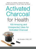 Activated Charcoal for Health: 100 Amazing and Unexpected Uses for Activated Charcoal - For Health (Paperback)