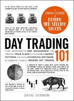 Day Trading 101: From Understanding Risk Management and Creating Trade Plans to Recognizing Market Patterns and Using Automated Software, an Essential Primer in Modern Day Trading - Adams 101 (Hardback)