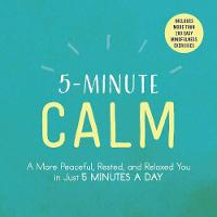 5-Minute Calm: A More Peaceful, Rested, and Relaxed You in Just 5 Minutes a Day - 5-Minute (Paperback)