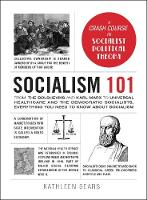Socialism 101: From the Bolsheviks and Karl Marx to Universal Healthcare and the Democratic Socialists, Everything You Need to Know about Socialism - Adams 101 (Hardback)