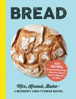 Bread: Mix, Knead, Bake-A Beginner's Guide to Bread Making (Hardback)