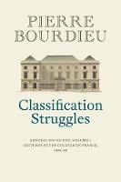 Classification Struggles: General Sociology, Volume 1 (1981-1982) (Hardback)
