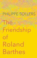 The Friendship of Roland Barthes (Hardback)
