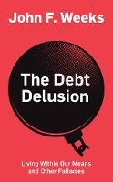The Debt Delusion: Living Within Our Means and Other Fallacies (Hardback)