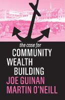 The Case for Community Wealth Building - The Case For (Hardback)