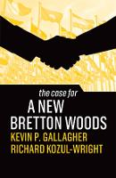 The Case for a New Bretton Woods - The Case For (Hardback)