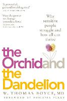 The Orchid and the Dandelion: Why Sensitive People Struggle and How All Can Thrive (Paperback)
