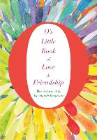 O's Little Book of Love and Friendship - O's Little Books/Guides (Hardback)
