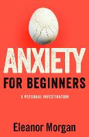 Anxiety for Beginners: A Personal Investigation (Hardback)