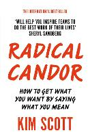 Radical Candor: How to Get What You Want by Saying What You Mean (Paperback)