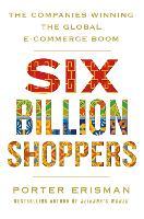 Six Billion Shoppers: The Companies Winning the Global E-Commerce Boom (Paperback)