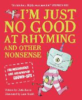 I'm Just No Good At Rhyming: And Other Nonsense for Mischievous Kids and Immature Grown-Ups (Paperback)