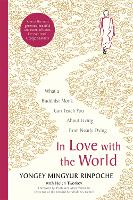 In Love with the World: What a Buddhist Monk Can Teach You About Living from Nearly Dying (Hardback)