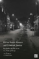 Police Street Powers and Criminal Justice: Regulation and Discretion in a Time of Change (Hardback)