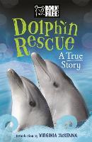 Born Free: Dolphin Rescue: A True Story - Born Free (Paperback)
