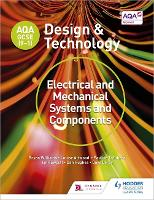 AQA GCSE (9-1) Design and Technology: Electrical and Mechanical Systems and Components - AQA GCSE (9-1) Design and Technology (Paperback)