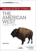 My Revision Notes: Edexcel GCSE (9-1) History: The American West, c1835-c1895 - Hodder GCSE History for Edexcel (Paperback)