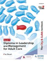 The City & Guilds Textbook Level 5 Diploma in Leadership and Management for Adult Care