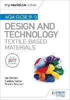 My Revision Notes: AQA GCSE (9-1) Design & Technology: Textile-Based Materials - My Revision Notes (Paperback)