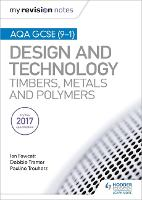 My Revision Notes: AQA GCSE (9-1) Design and Technology: Timbers, Metals and Polymers - My Revision Notes (Paperback)