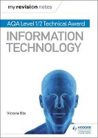 My Revision Notes: AQA Level 1/2 Technical Award in Information Technology (Paperback)