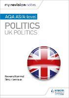 My Revision Notes: AQA AS/A-level Politics: UK Politics