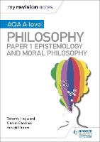 My Revision Notes: AQA A-level Philosophy Paper 1 Epistemology and Moral Philosophy - My Revision Notes (Paperback)
