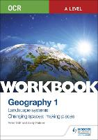 OCR A-level Geography Workbook 1: Landscape Systems and Changing Spaces; Making Places (Paperback)