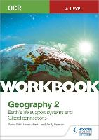OCR A-level Geography Workbook 2: Earth's Life Support Systems and Global Connections (Paperback)