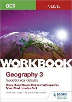 OCR A-level Geography Workbook 3: Geographical Debates: Climate Change; Disease Dilemmas; Exploring Oceans; Future of Food; Hazardous Earth (Paperback)