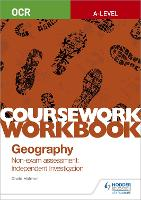 OCR A-level Geography Coursework Workbook: Non-exam assessment: Independent Investigation (Paperback)
