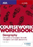 AQA A-level Geography Coursework Workbook: Component 3: Geography fieldwork investigation (non-exam assessment) (Paperback)