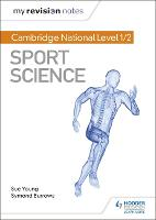 My Revision Notes: Cambridge National Level 1/2 Sport Science - My Revision Notes (Paperback)