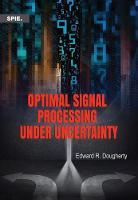 Optimal Signal Processing Under Uncertainty - Press Monographs (Paperback)