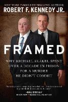 Framed: Why Michael Skakel Spent Over a Decade in Prison for a Murder He Didn't Commit (Hardback)