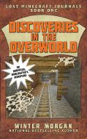Discoveries in the Overworld: Lost Minecraft Journals, Book One - Lost Minecraft Journals Series (Paperback)