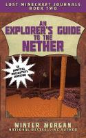 An Explorer's Guide to the Nether: Lost Minecraft Journals, Book Two - Lost Minecraft Journals Series (Paperback)
