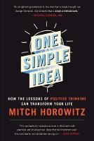 One Simple Idea: How the Lessons of Positive Thinking Can Transform Your Life (Paperback)