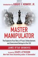Master Manipulator: The Explosive True Story of Fraud, Embezzlement, and Government Betrayal at the CDC (Hardback)